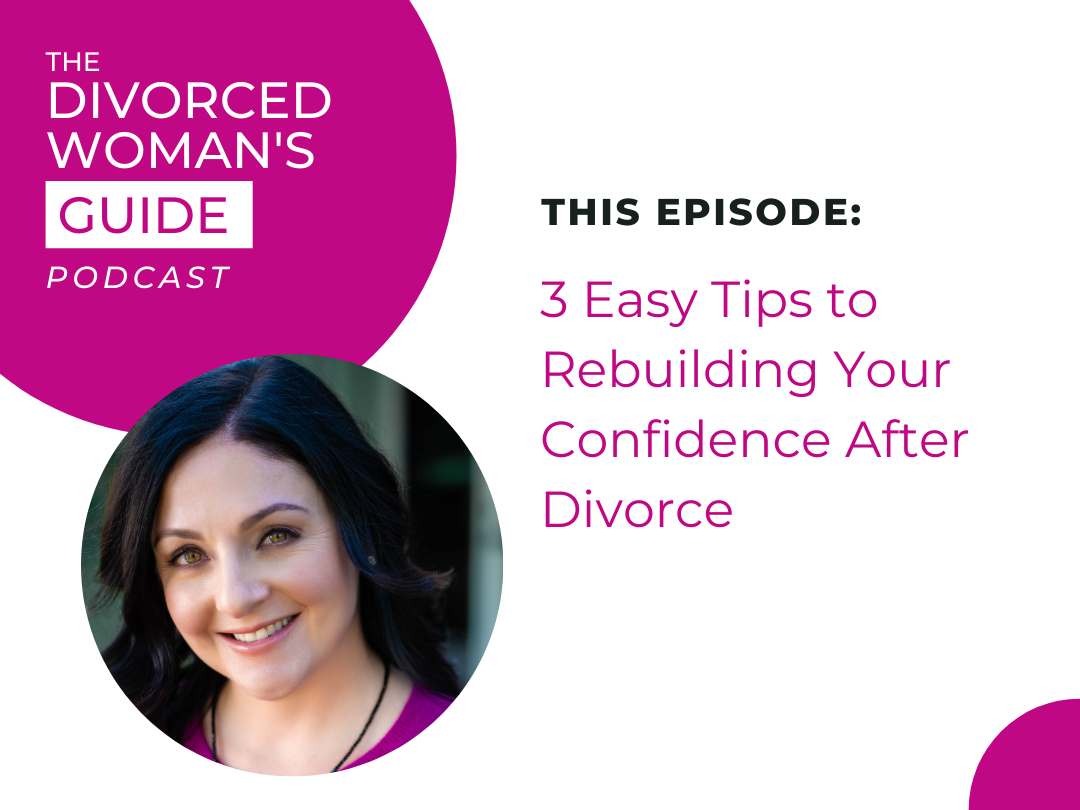 3 Easy Tips to Rebuilding Your Confidence After Divorce