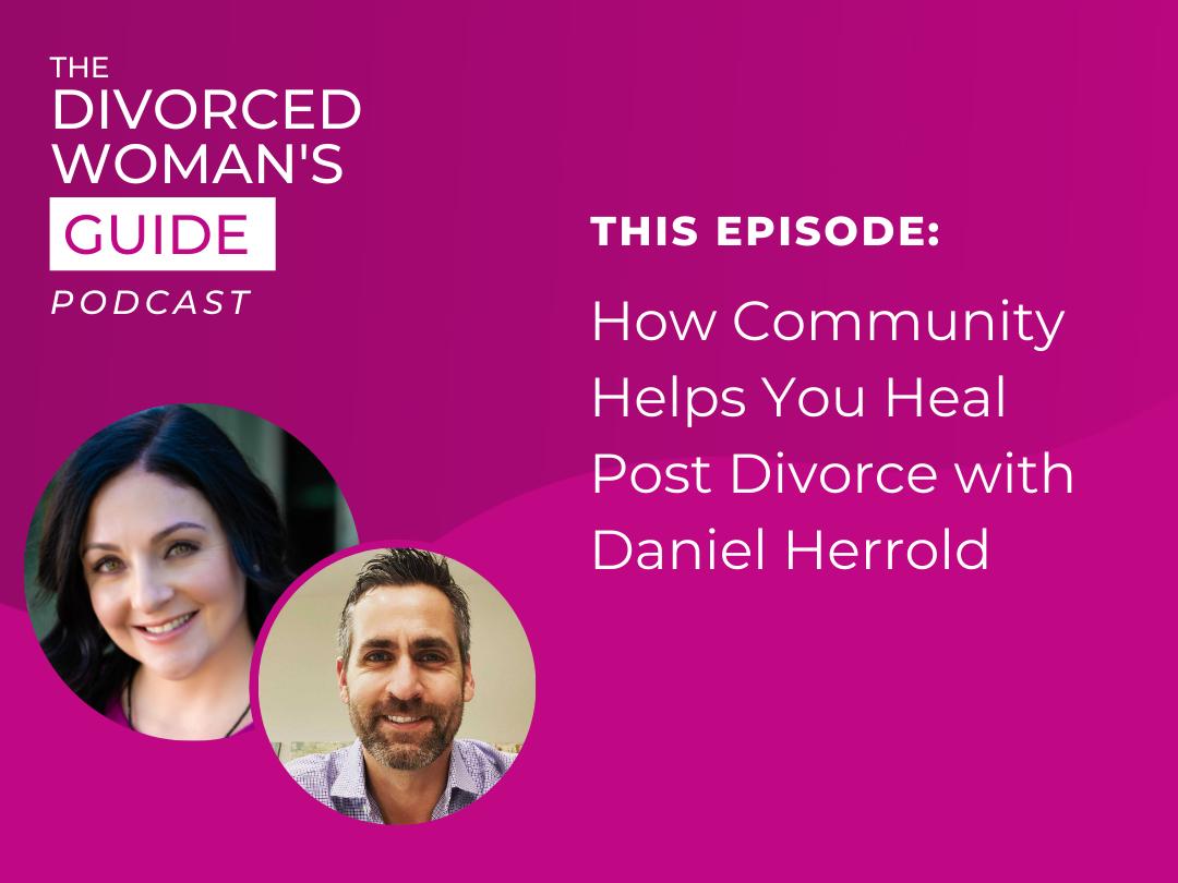 How Community Helps You Heal Post-Divorce with Daniel Herrold
