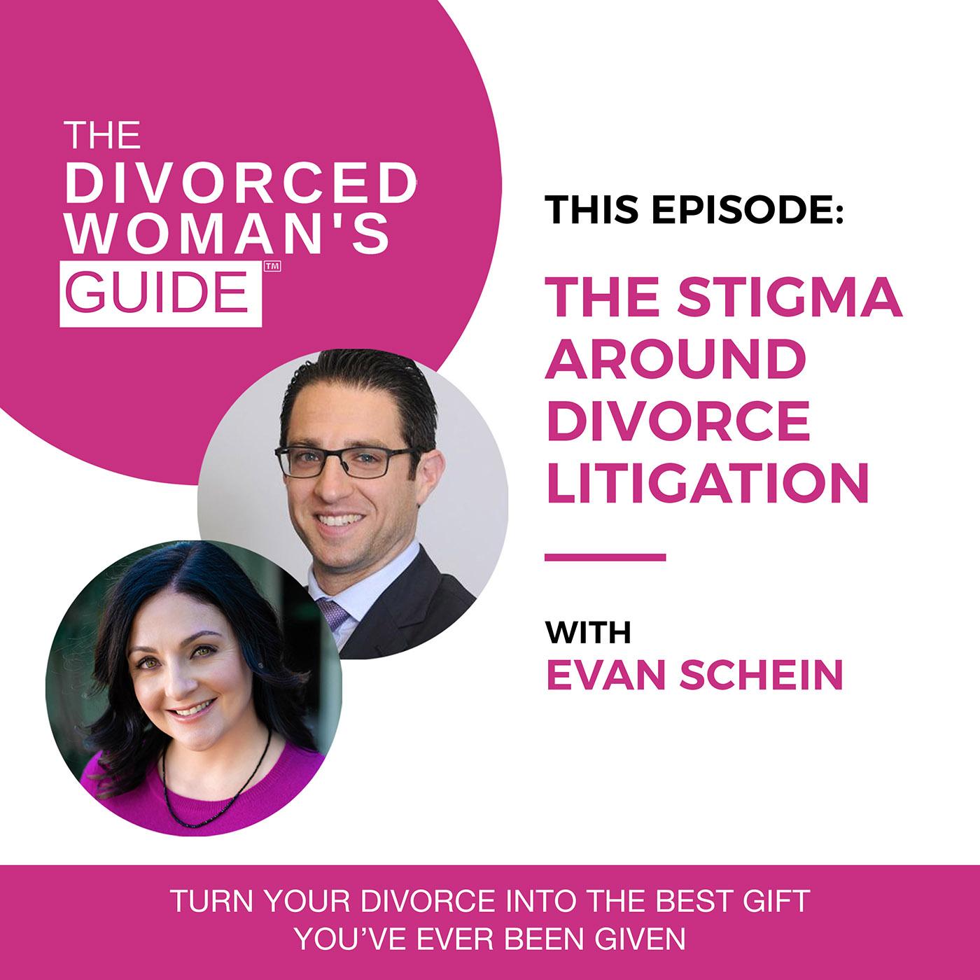 The Stigma Around Divorce Litigation with Evan Schein