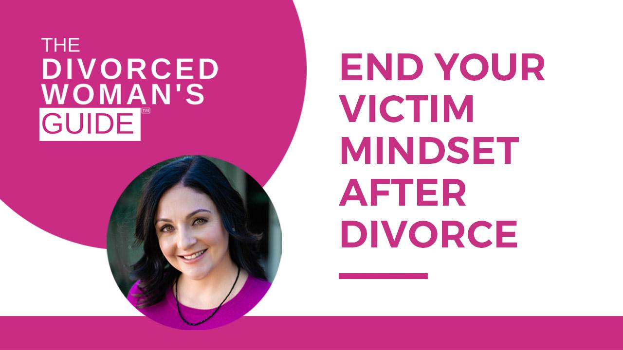 End Your Victim Mindset After Divorce